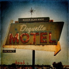 "Roger Alan Wade Releases ""Deguello Motel"""