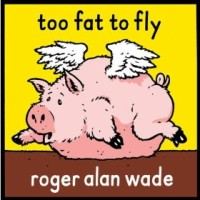 """Roger Alan Wade Releases New Album """"Too Fat To Fly"""""""
