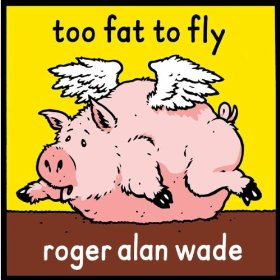 "Roger Alan Wade Releases New Album ""Too Fat To Fly"""