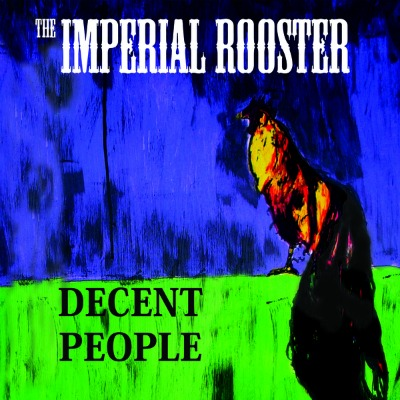Album Review – The Imperial Rooster – Decent People