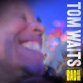 "Album Review – Tom Waits ""Bad As Me"""