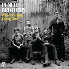 "Review – Punch Brothers ""Who's Feeling Young Now?"""