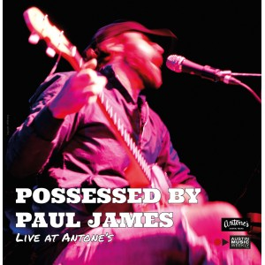 """Vinyl Review – Possessed by Paul James """"Live at Antone's"""""""