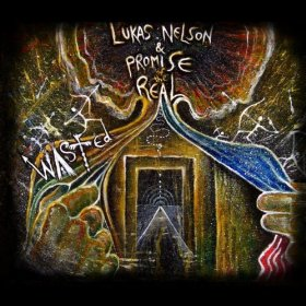 "Review – Lukas Nelson & Promise of the Real – ""Wasted"""