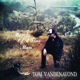 "Review – Tom VandenAvond's ""Wreck Of A Fine Man"""