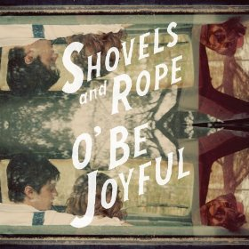 "Album Review – Shovels & Rope ""O' Be Joyful"""