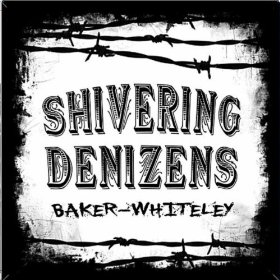 "Album Review – Shivering Denizens ""Baker-Whiteley"""
