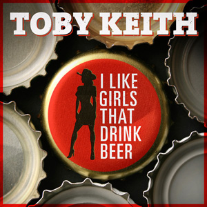 Song Review Toby Keith S Quot I Like Girls That Drink Beer