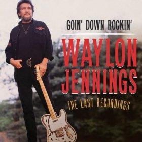 "Waylon Jennings' ""Goin' Down Rockin': The Last Recordings"""