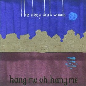 """Review – The Deep Dark Woods """"Hang Me, Oh Hang Me"""""""