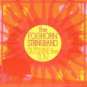 "Review – The Foghorn Stringband ""Outshine The Sun"""