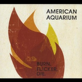 "Album Review – American Aquarium's ""Burn.Flicker.Die."""