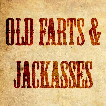 "The ""Old Farts & Jackasses"" Phenomenon 1 Year Later"