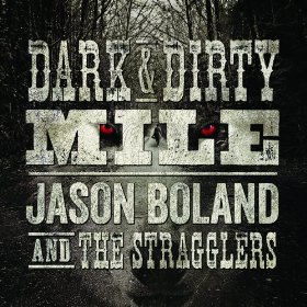 "Jason Boland & The Stragglers ""Dark & Dirty Mile"""
