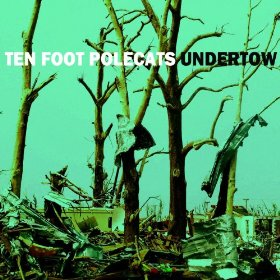 ten-foot-polecats-undertow