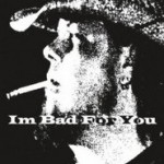 eric-strickland-im-bad-for-you