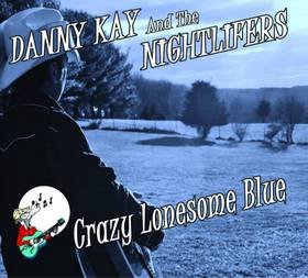 "Danny Kay & The Nighlifers Are ""Crazy Lonesome Blue"""
