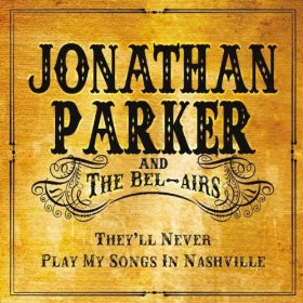 jonathan-parker-theyll-never-play-my-songs-in-nashville