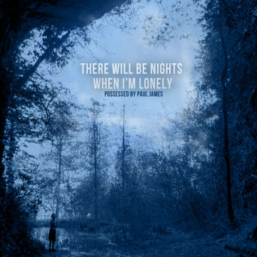 possessed-by-paul-james-there-will-be-nights-when-im-lonely-001
