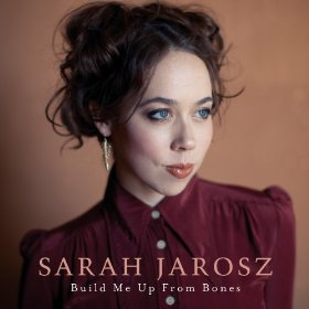 "Sarah Jarosz's ""Build Me Up From Bones"""