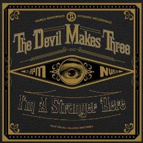 """The Devil Makes Three's """"I'm A Stranger Here"""""""