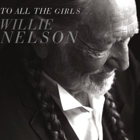 "Willie Nelson Dedicates An Album ""To All The Girls…"""