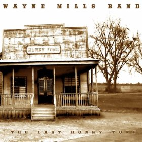 "Wayne Mills & ""The Last Honky Tonk"" (Review & Eulogy)"
