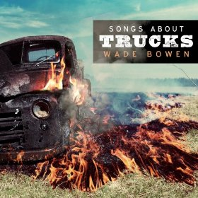 wade-bowen-songs-about trucks