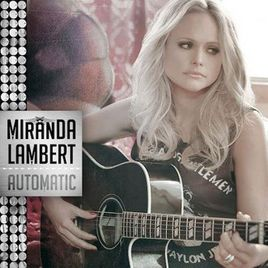 """Song Review – Miranda Lambert's """"Automatic"""""""