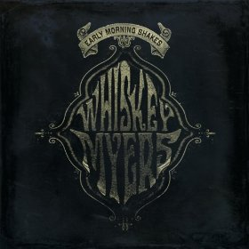 "Whiskey Myers & the ""Early Morning Shakes"""