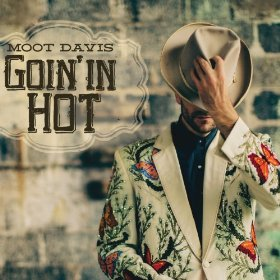"Moot Davis & ""Goin' In Hot"" Are Worth A Good Listen"