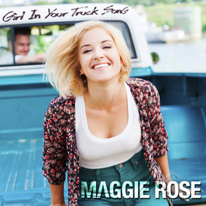maggie-rose-girl-in-your-truck-song