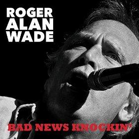 "Roger Alan Wade to Release New Album ""Bad News Knockin'"""