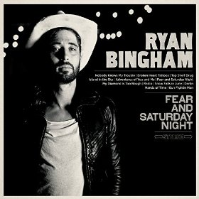 "Album Review – Ryan Bingham's ""Fear & Saturday Night"""