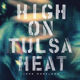 "Album Review – John Moreland's ""High On Tulsa Heat"""