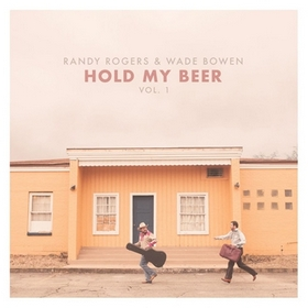 "Album Review – Wade Bowen & Randy Rogers ""Hold My Beer"""