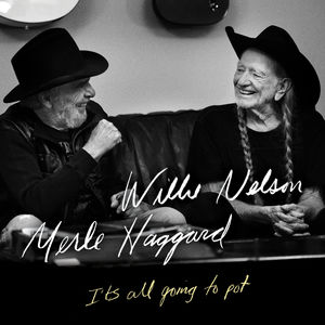 "Song Review – Willie Nelson & Merle Haggard ""It's All Going to Pot"""