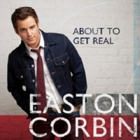 """Album Review – Easton Corbin's """"About To Get Real"""""""
