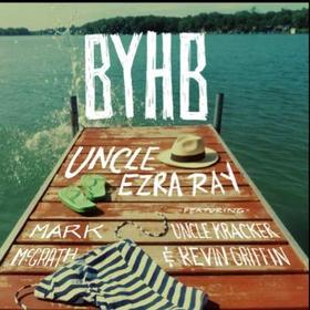 "Uncle Ezra Ray's Song ""B.Y.H.B."" (A Rant)"