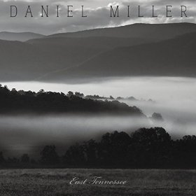 "Daniel Miller Gives Personal Touch to New Album ""East Tennessee"""