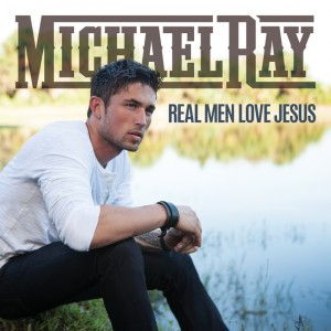 "Song Review – Michael Ray's ""Real Men Love Jesus"""