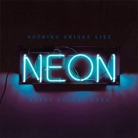"Album Review – Randy Rogers Band ""Nothing Shines Like Neon"""