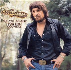 "Waylon had a Top 10 hit with ""Are You Ready For The Country"" in 1976."
