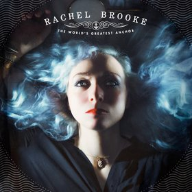 "Album Review – Rachel Brooke's ""The World's Greatest Anchor"""