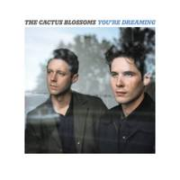 cactus-blossoms-youre-dreaming