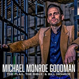 "Album Review – Michael Monroe Goodman's ""The Flag, The Bible, and Bill Monroe"""