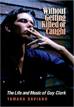 without-getting-killed-or-caught-guy-clark-biography
