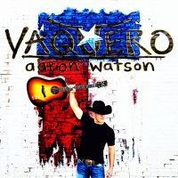 """Aaron Watson Announces New Album """"Vaquero"""""""