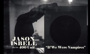 jason-isbell-if-we-were-vampires