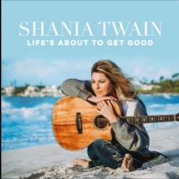 """What The Hell Did They Do to This Shania Twain """"Life's About to Get Good"""" Song?"""